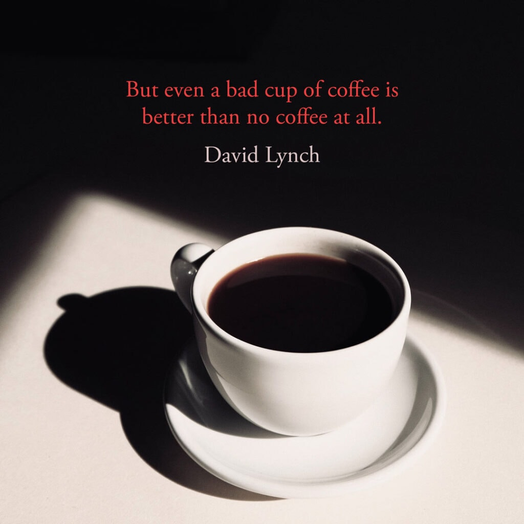 Coffee quote by David Lynch
