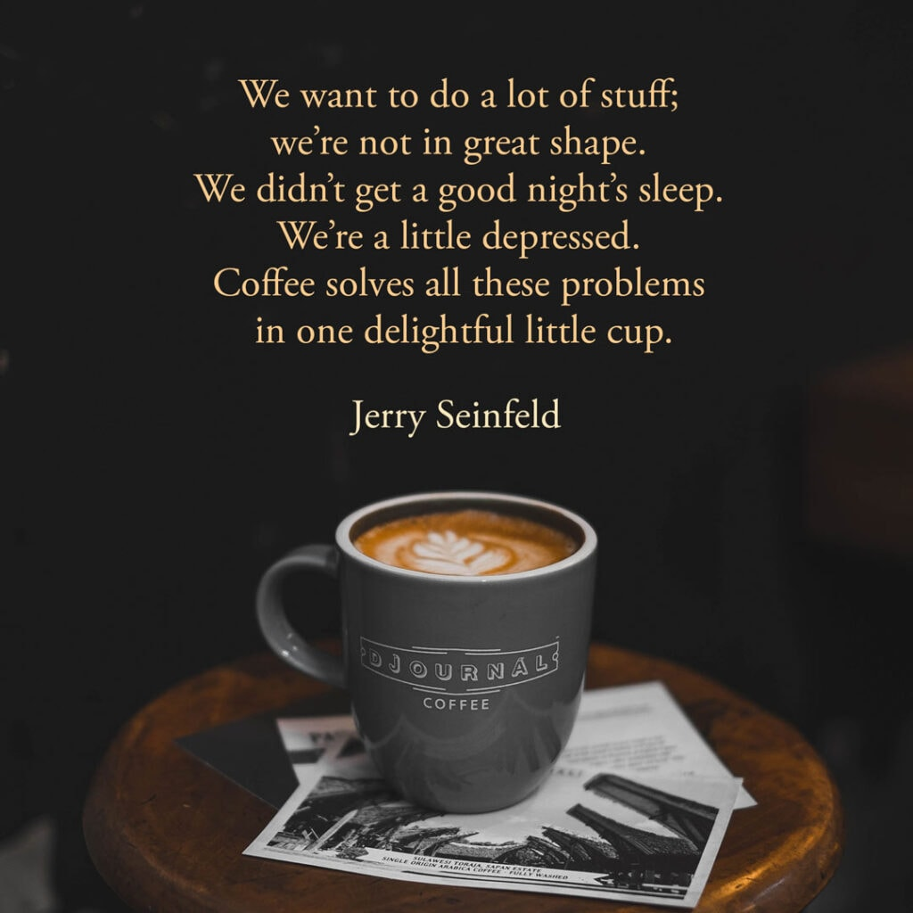 Coffee quote by Jerry Seinfeld