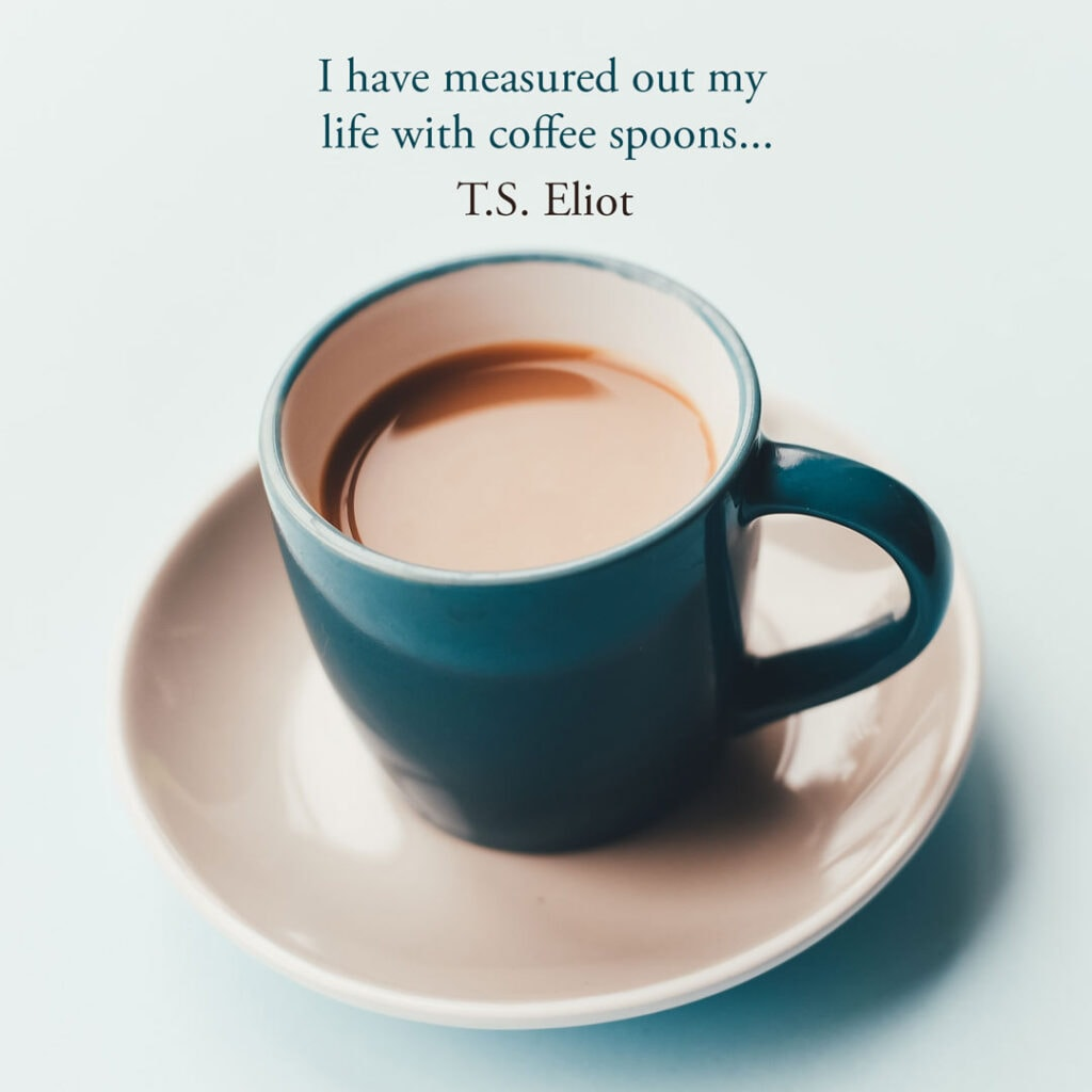 Coffee quote by T.S Eliot