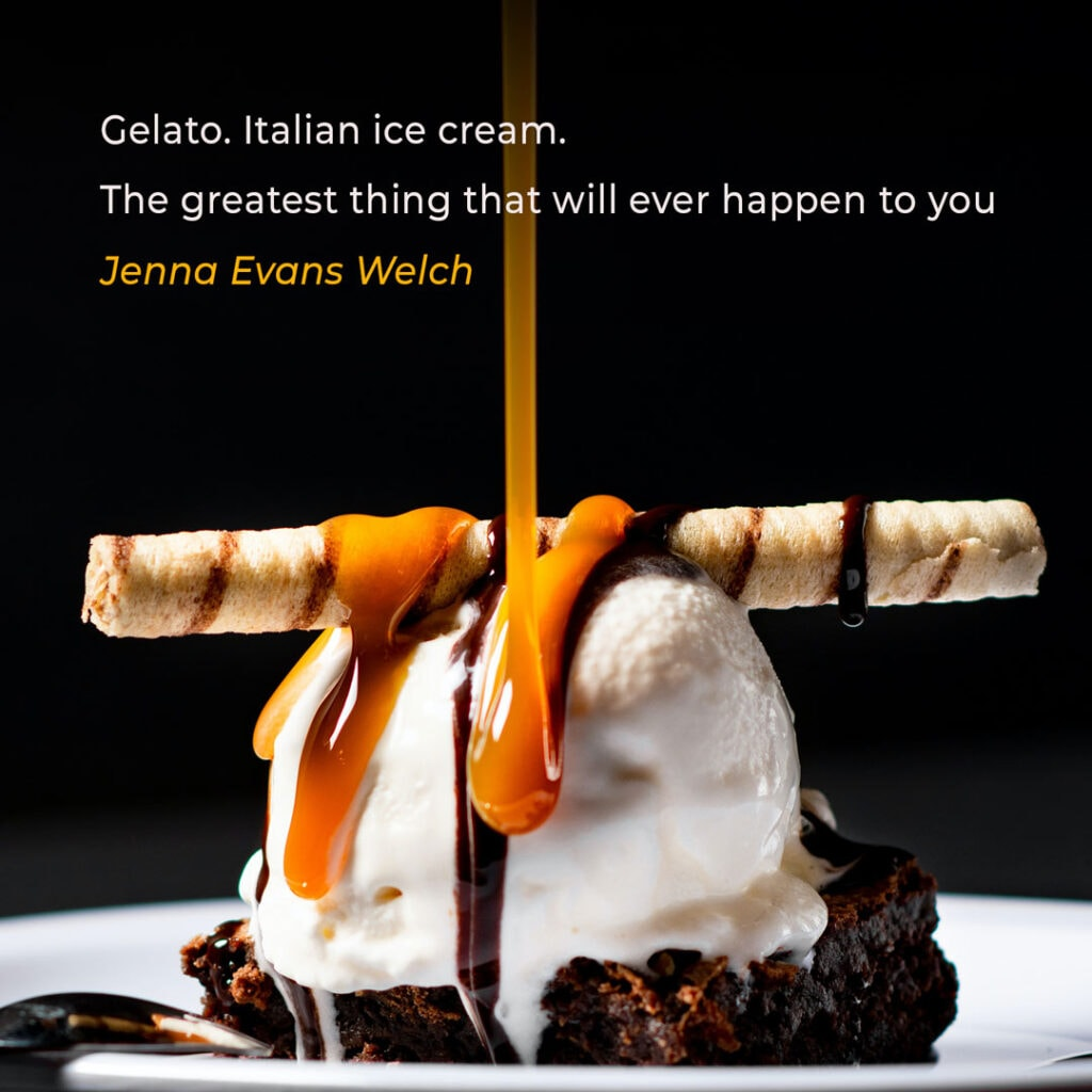 """Ice Cream Quote by Jenna Evans Welch """"Gelato. Italian ice cream. The greatest thing that will ever happen to you"""""""