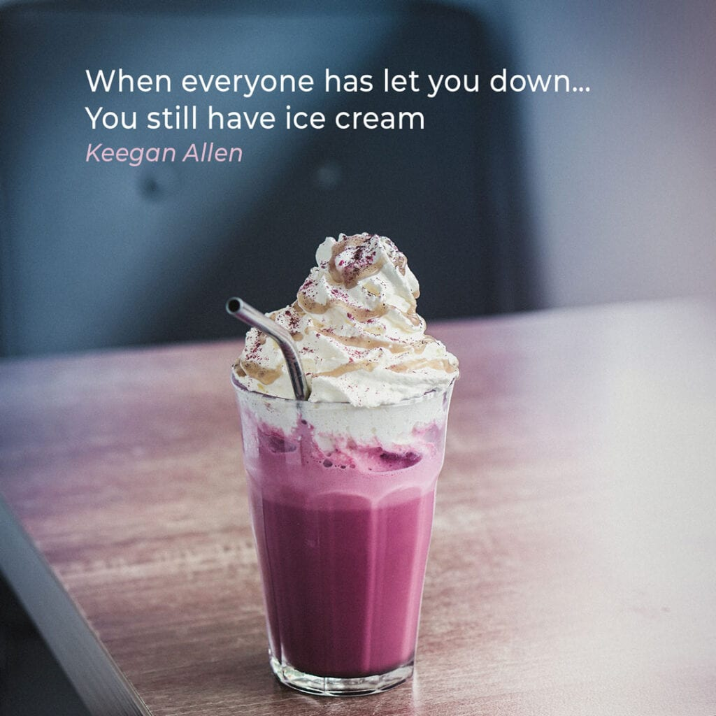"""Ice Cream Quote by Keegan Allen """"When everyone has let you down… You still have ice cream"""""""