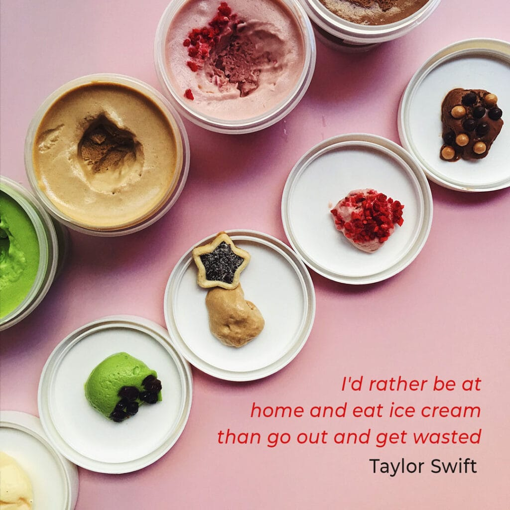 """Ice Creame Quote by Taylor Swift """"I'd rather be at home and eat ice cream than go out and get wasted"""""""